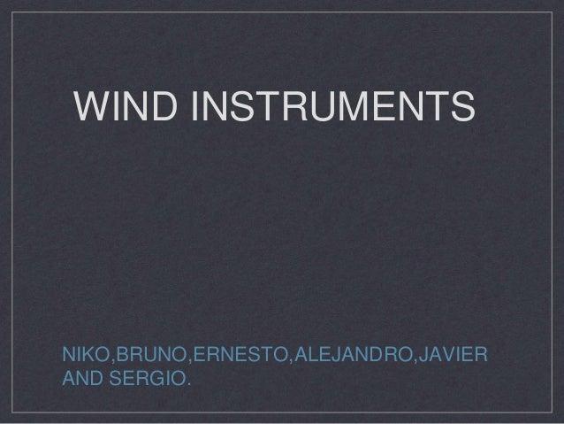 WIND INSTRUMENTS NIKO,BRUNO,ERNESTO,ALEJANDRO,JAVIER AND SERGIO.