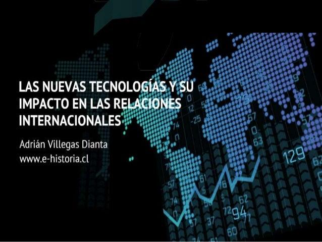 Versión digital en: http://app.emaze.com/688608/las-nuevas-  tecnologas-y-su-impacto-en-las-relaciones-internacionales