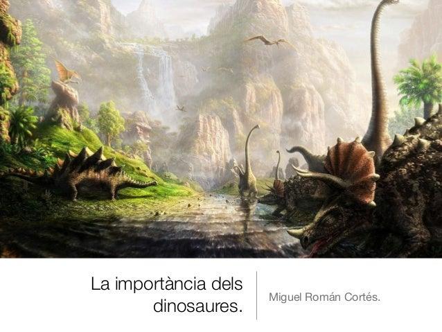 La importància dels dinosaures. Miguel Román Cortés.