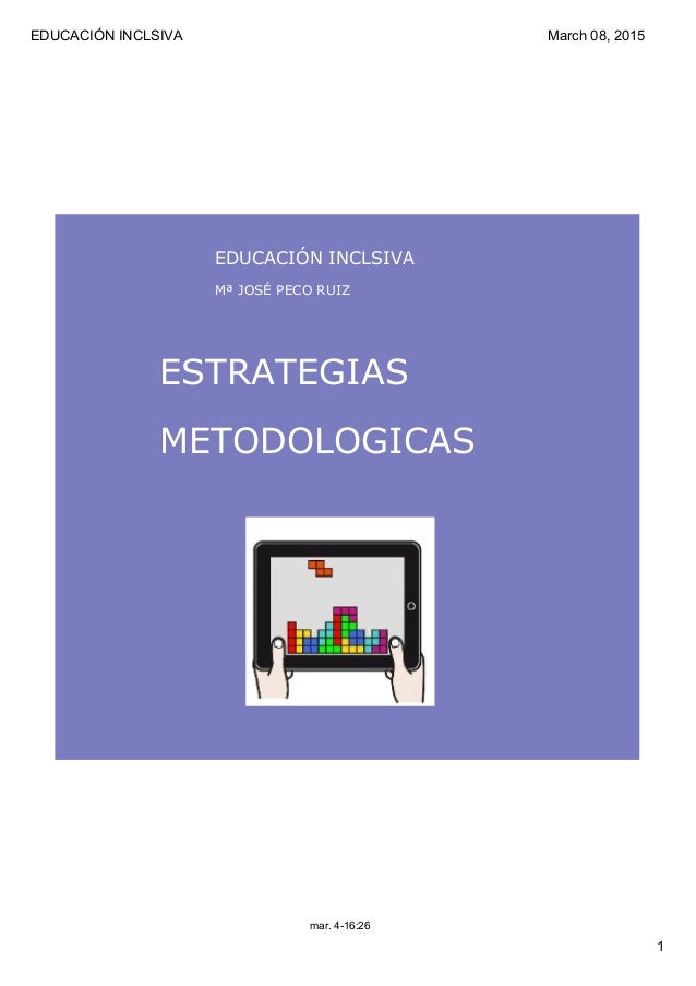 EDUCACIÓNINCLSIVA 1 March08,2015 mar.416:26 ESTRATEGIAS METODOLOGICAS EDUCACIÓNINCLSIVA MªJOSÉPECORUIZ