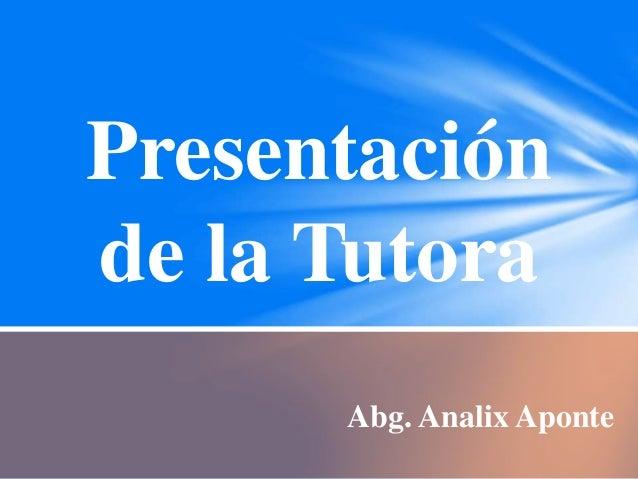 Presentación de la Tutora Abg. Analix Aponte