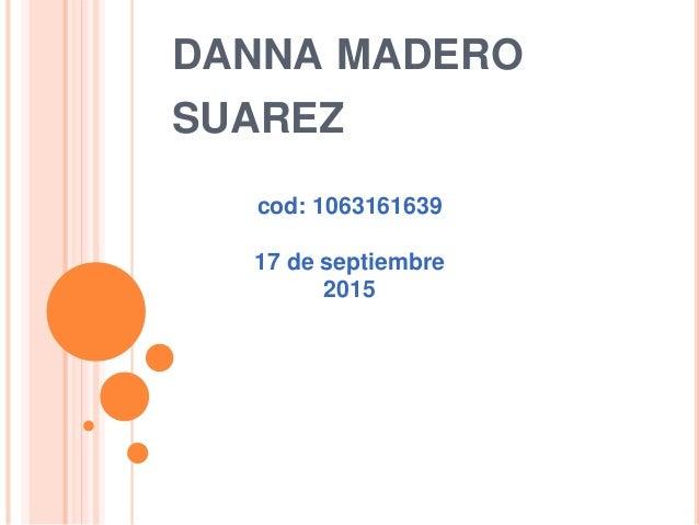 DANNA MADERO SUAREZ cod: 1063161639 17 de septiembre 2015