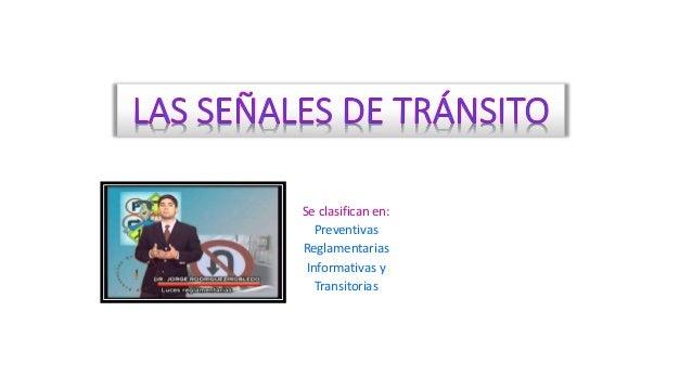 Se clasifican en: Preventivas Reglamentarias Informativas y Transitorias