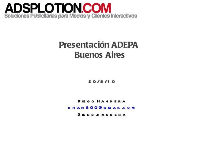 Presentación ADEPA  Buenos Aires 20/8/10 Diego Handera [email_address] Diego.handera