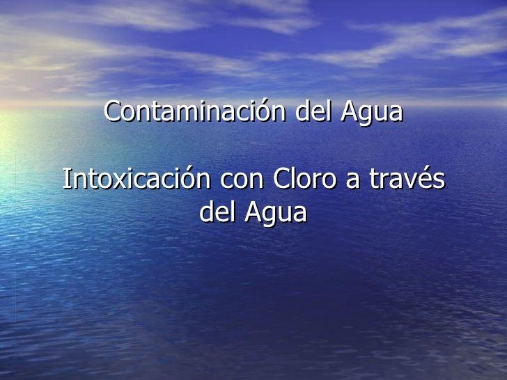 Contaminación del Agua Intoxicación con Cloro a través del Agua