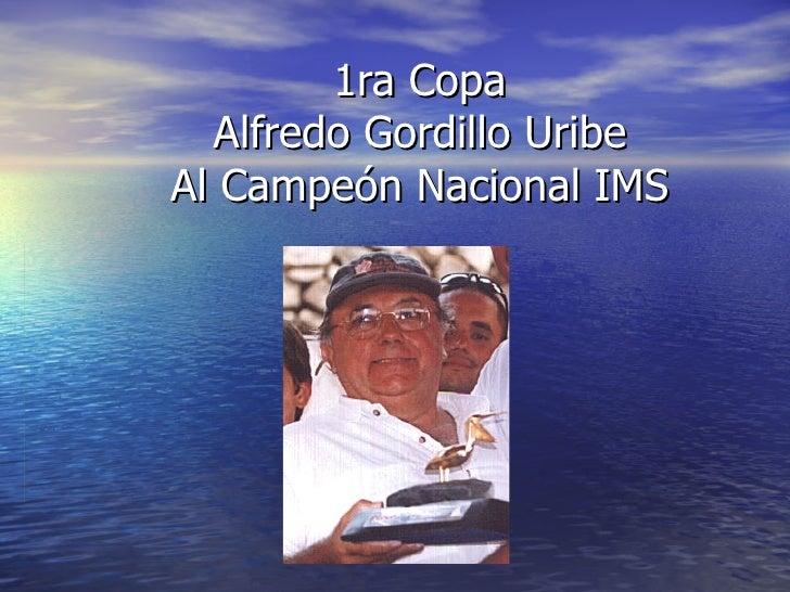 1ra Copa Alfredo Gordillo Uribe Al Campeón Nacional IMS