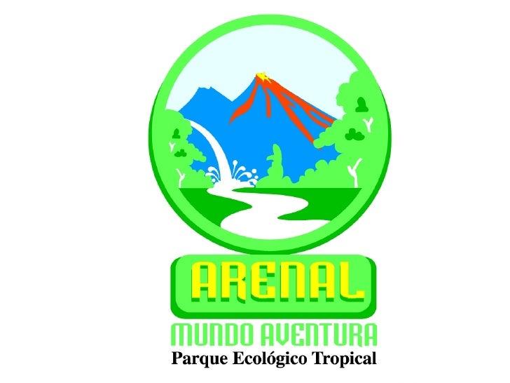 "Arenal Mundo Aventura \""Parque Ecologico Tropical\"""