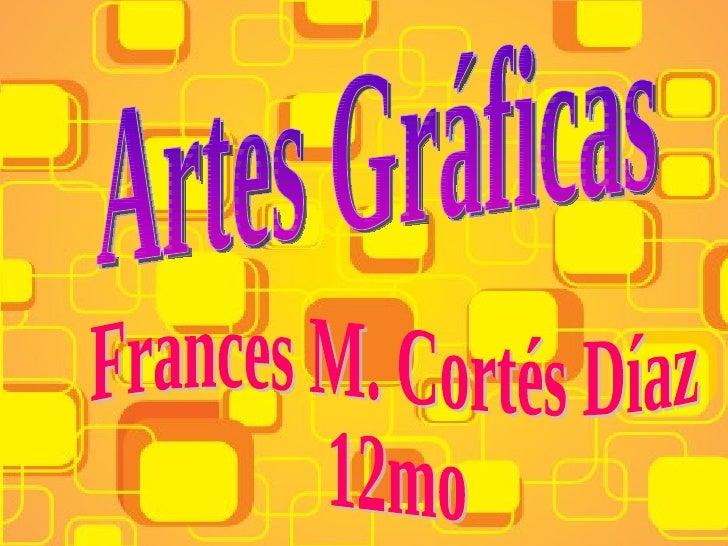 Artes Gráficas Frances M. Cortés Díaz 12mo