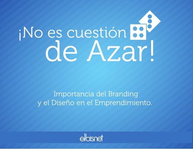Presentación campus-party-elbisnet¡No es cuestión de Azar! Importancia del Branding y el diseño en el Emprendimiento. #CPCO7