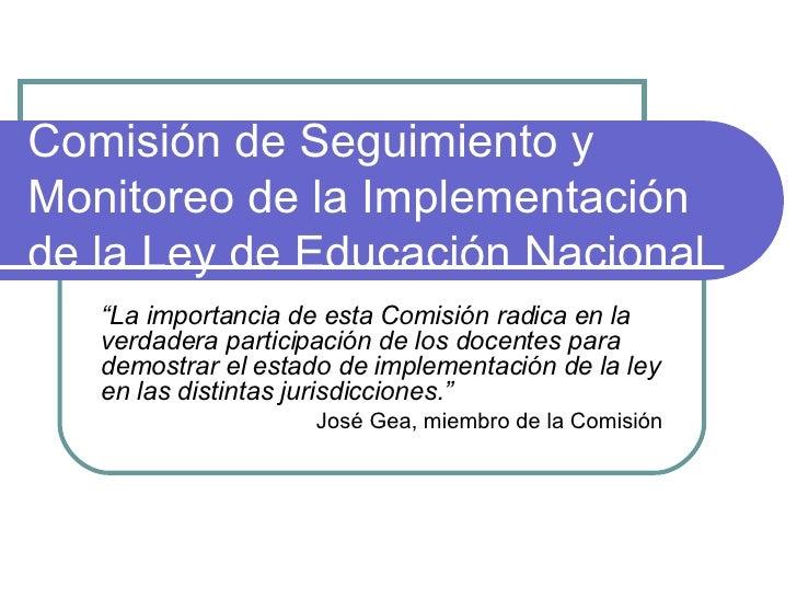 """Comisión  de Seguimiento y Monitoreo de la Implementación de la Ley de Educación Nacional """" La importancia de esta Comisió..."""