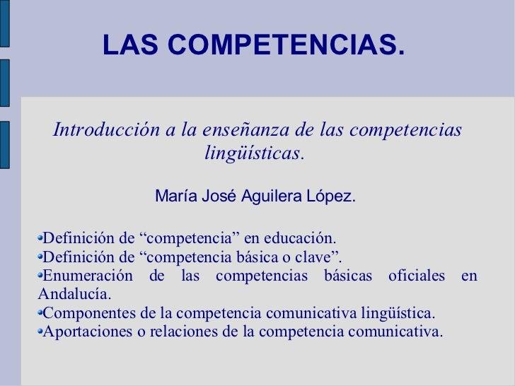 LAS COMPETENCIAS.  <ul><ul><li>Introducción a la enseñanza de las competencias lingüísticas.  </li></ul></ul><ul><ul><li>M...