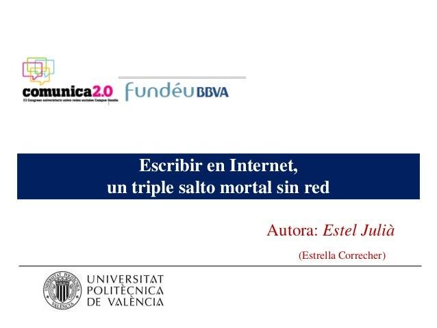 Escribir en Internet,un triple salto mortal sin red                     Autora: Estel Julià                         (Estre...
