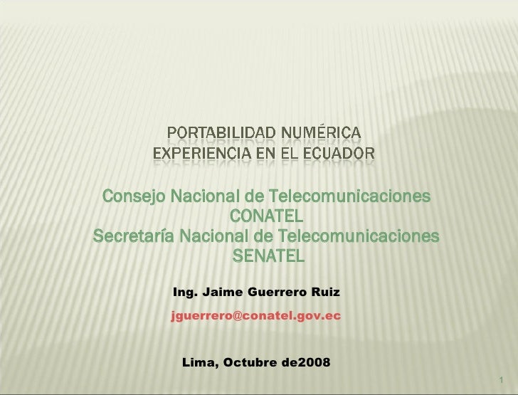 Consejo Nacional de Telecomunicaciones  CONATEL  Secretaría Nacional de Telecomunicaciones  SENATEL Ing. Jaime Guerrero Ru...