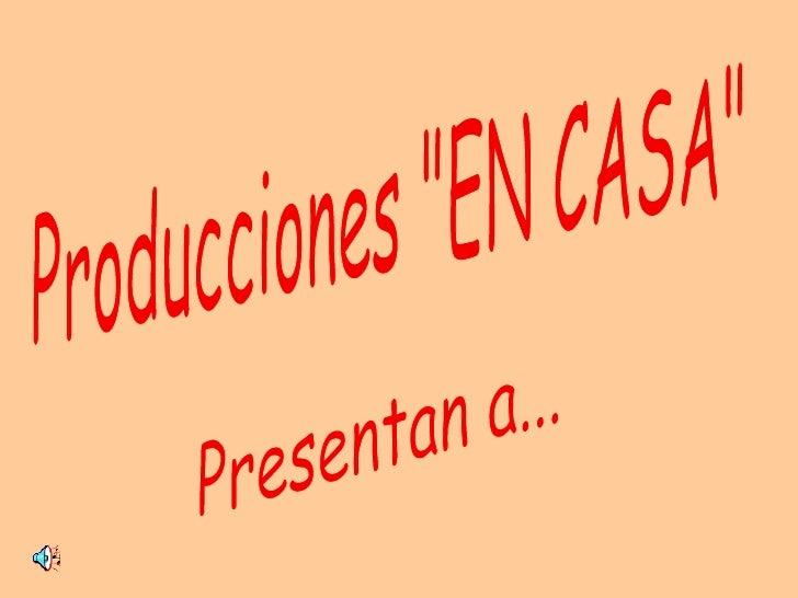 """Producciones """"EN CASA"""" Presentan a..."""
