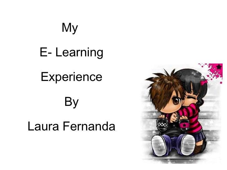 My  E- Learning Experience By Laura Fernanda