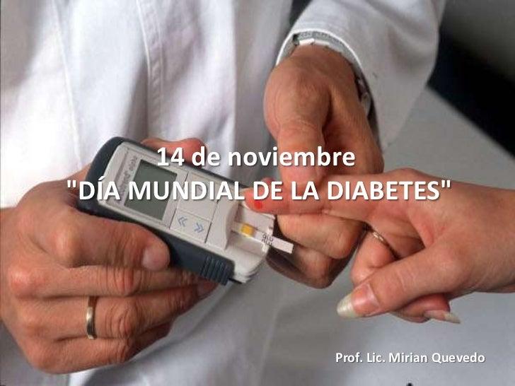 """14 de noviembre""""DÍA MUNDIAL DE LA DIABETES""""                   Prof. Lic. Mirian Quevedo"""