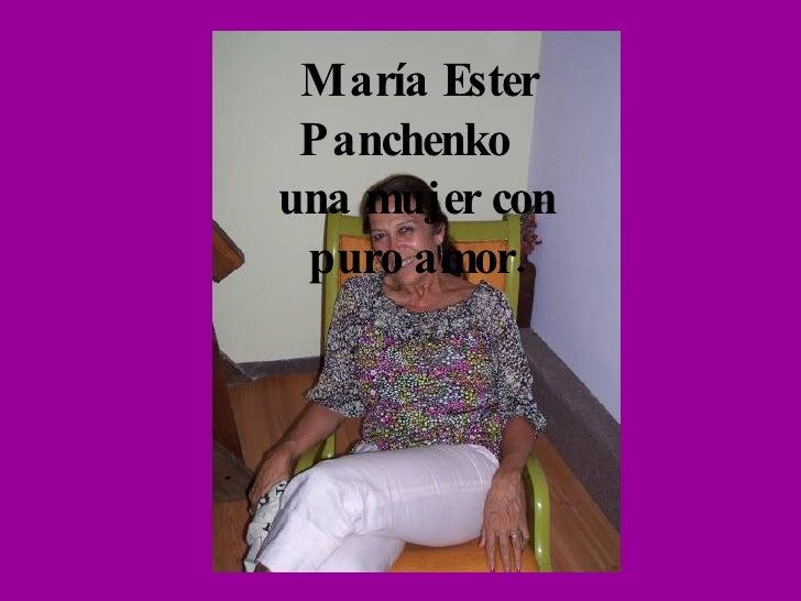 María Ester Panchenko  una mujer con puro amor.