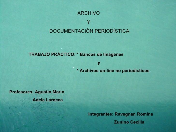 ARCHIVO  Y  DOCUMENTACIÒN PERIODÌSTICA TRABAJO PRÀCTICO: * Bancos de Imàgenes y * Archivos on-line no periodísticos Profes...
