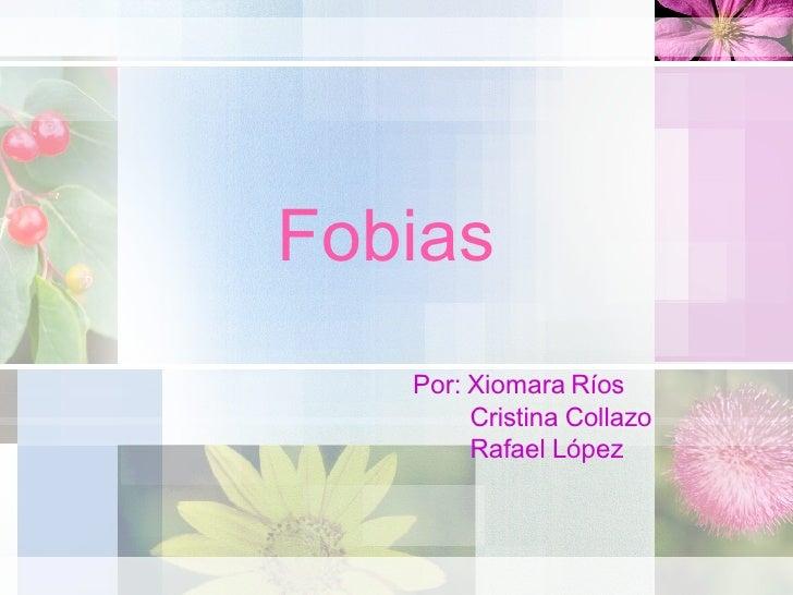 Fobias Por: Xiomara Ríos Cristina Collazo Rafael López
