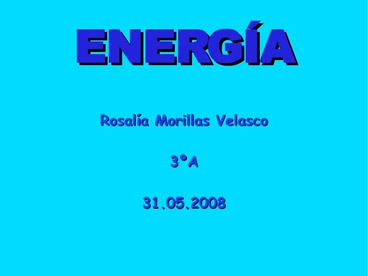 ENERGÍA Rosalía Morillas Velasco 3ºA 31.05.2008