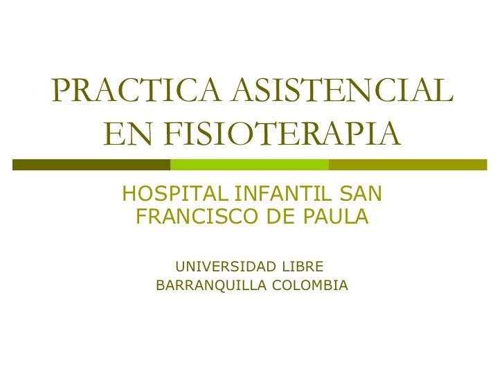 La Práctica ASISTENCIAL en estudiantes de Fisioterapia Hosp. Sf De Paula