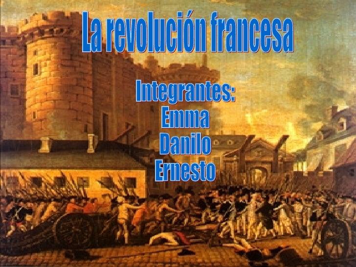 La revolución francesa Integrantes: Emma Danilo Ernesto