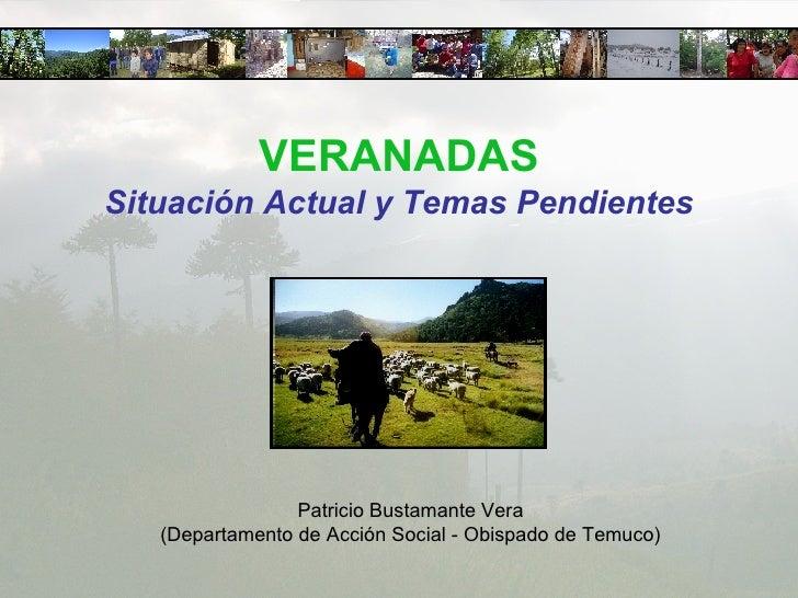 VERANADAS Situación Actual y Temas Pendientes Patricio Bustamante Vera (Departamento de Acción Social - Obispado de Temuco)