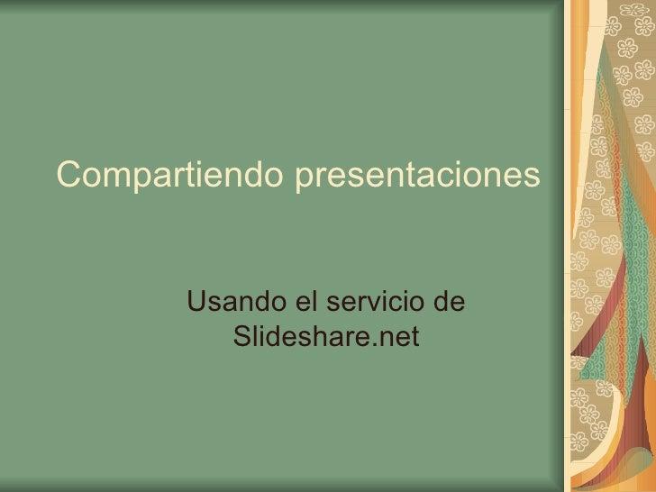Compartiendo presentaciones Usando el servicio de Slideshare.net