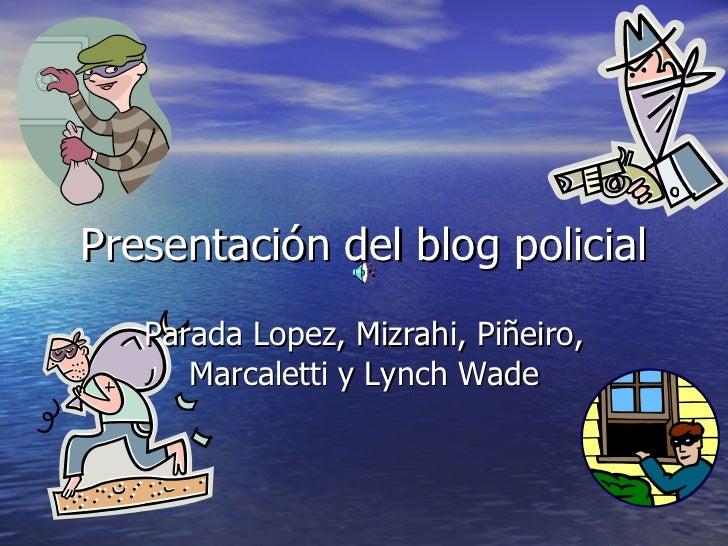 Presentación del blog policial Parada Lopez, Mizrahi, Piñeiro, Marcaletti y Lynch Wade