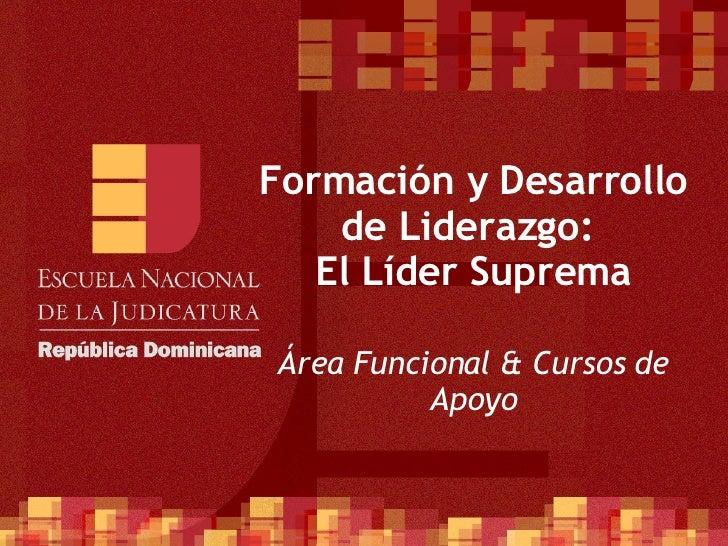 Carrera del Defensor Público Área Funcional  Ciclo III Formación y Desarrollo de Liderazgo:  El Líder Suprema Área Funcion...