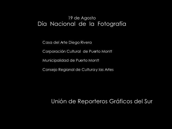 19 de Agosto Día  Nacional  de  la  Fotografía Casa del Arte Diego Rivera Corporación Cultural  de Puerto Montt Municipali...