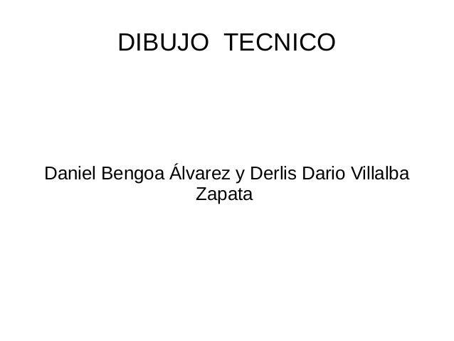 DIBUJO TECNICO Daniel Bengoa Álvarez y Derlis Dario Villalba Zapata