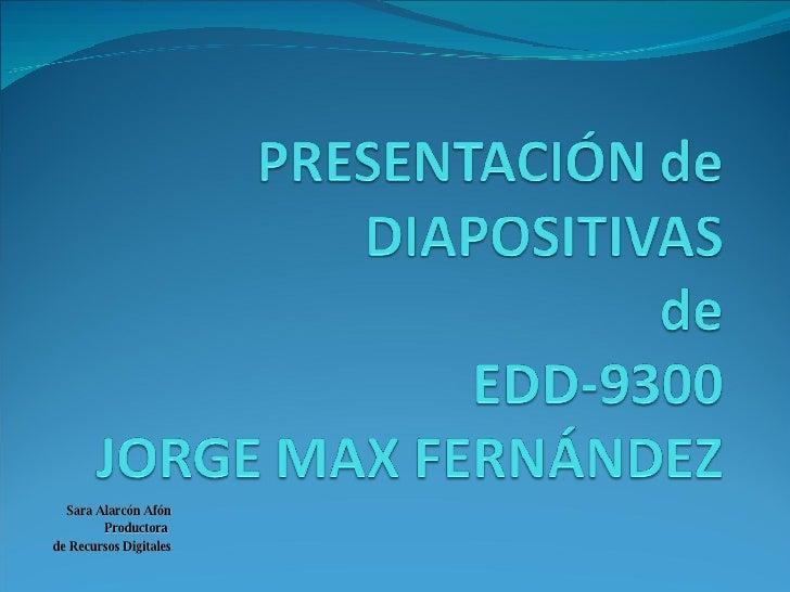 Presentación Max Fernandez EDD-9300