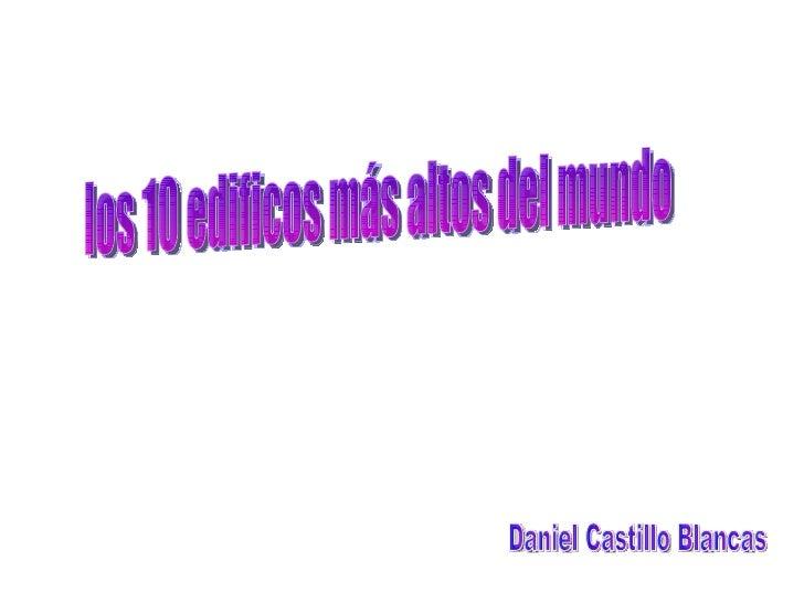 los 10 edificos más altos del mundo Daniel Castillo Blancas