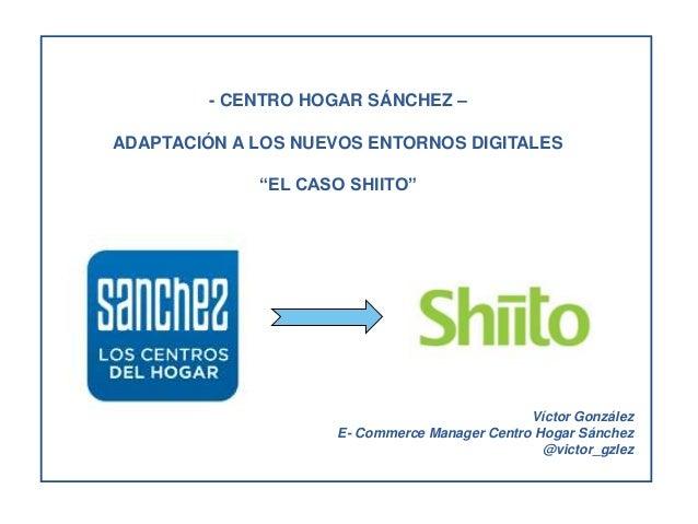 """- CENTRO HOGAR SÁNCHEZ –ADAPTACIÓN A LOS NUEVOS ENTORNOS DIGITALES             """"EL CASO SHIITO""""                           ..."""