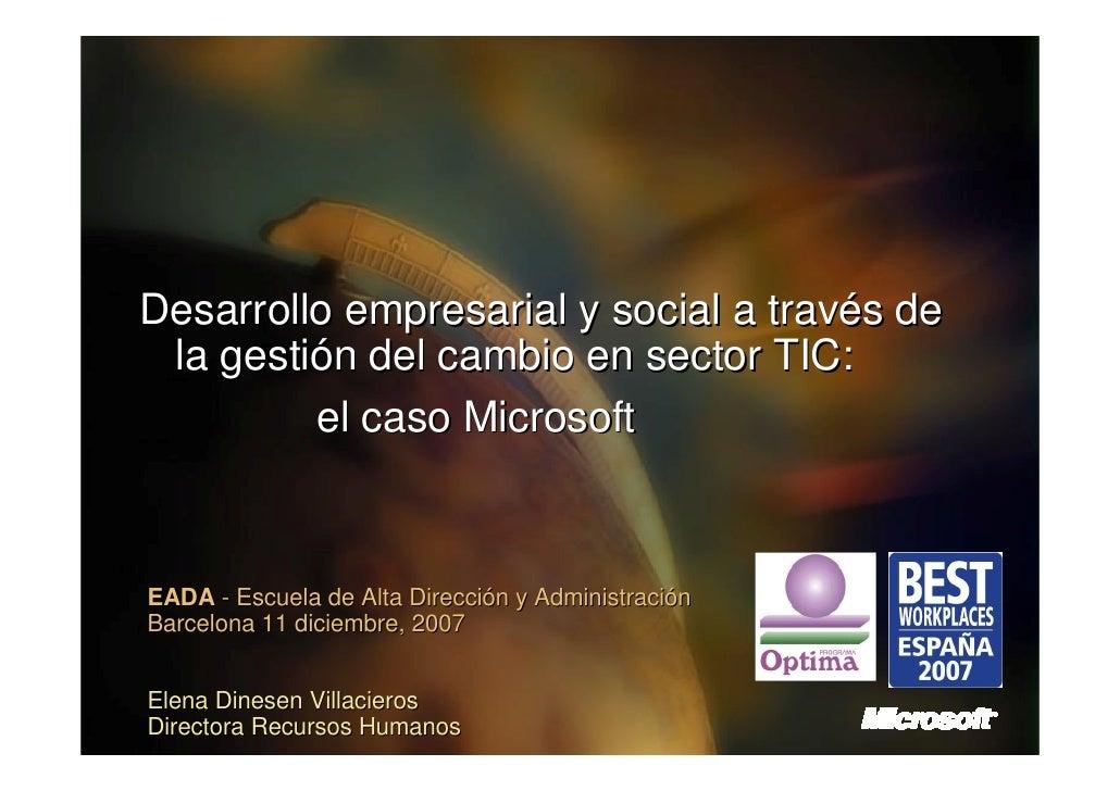 Desarrollo empresarial y social a través de  la gestión del cambio en sector TIC:          el caso Microsoft    EADA - Esc...