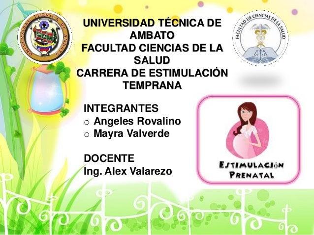 UNIVERSIDAD TÉCNICA DE AMBATO FACULTAD CIENCIAS DE LA SALUD CARRERA DE ESTIMULACIÓN TEMPRANA INTEGRANTES o Angeles Rovalin...