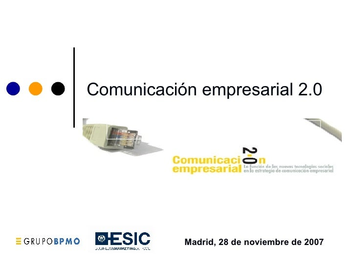 Comunicación empresarial 2.0   Madrid, 28 de noviembre de 2007