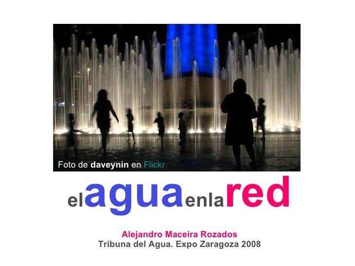 el agua enla red Alejandro Maceira Rozados Tribuna del Agua. Expo Zaragoza 2008 Foto de  daveynin  en  Flickr