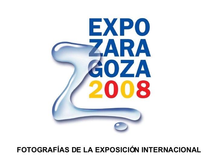 FOTOGRAFÍAS DE LA EXPOSICIÓN INTERNACIONAL