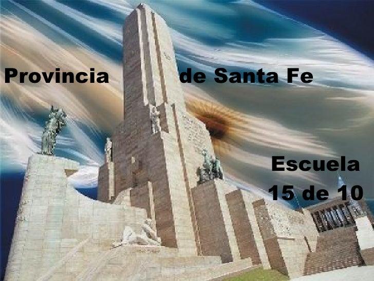 Provincia  de Santa F e Escuela 15 de 10