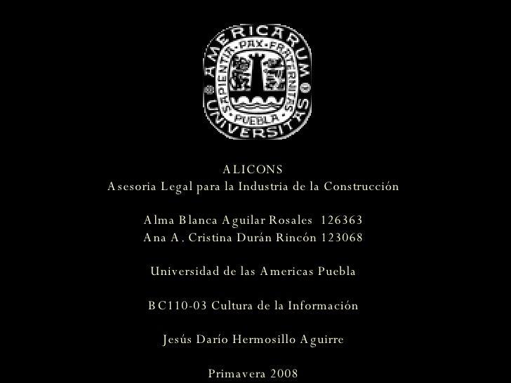 ALICONS Asesoria Legal para la Industria de la Construcción Alma Blanca Aguilar Rosales  126363 Ana A. Cristina Durán Rinc...