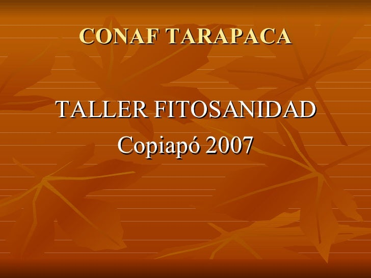 CONAF TARAPACA <ul><li>TALLER FITOSANIDAD </li></ul><ul><li>Copiapó 2007 </li></ul>