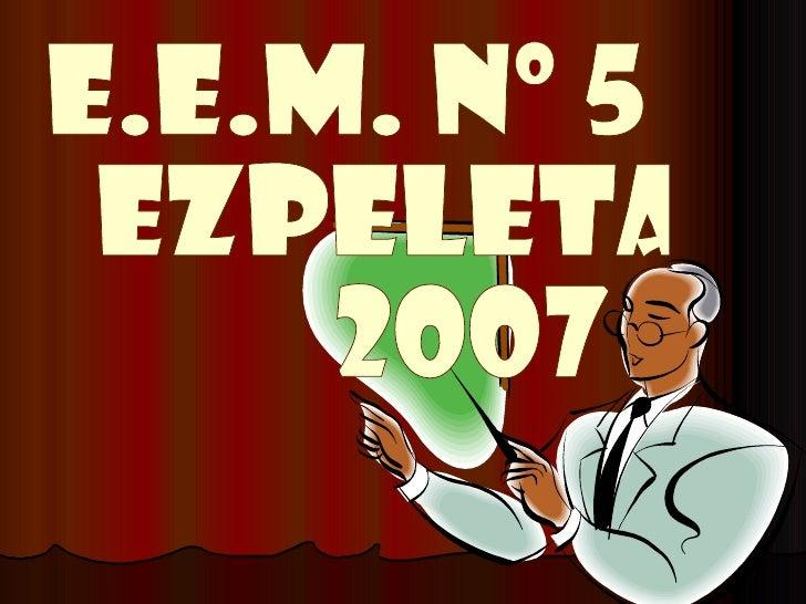 E.E.M. Nº 5 EZPELETA 2007