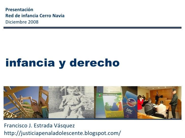 infancia y derecho  Francisco J. Estrada Vásquez http://justiciapenaladolescente.blogspot.com/ Presentación  Red de infanc...