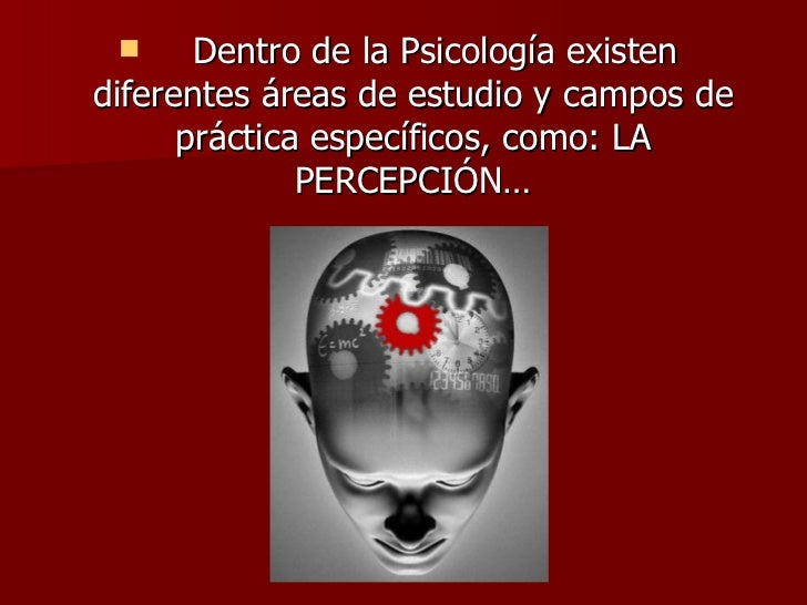 <ul><li>Dentro de la Psicología existen diferentes áreas de estudio y campos de práctica específicos, como: LA PERCEPCIÓN…...