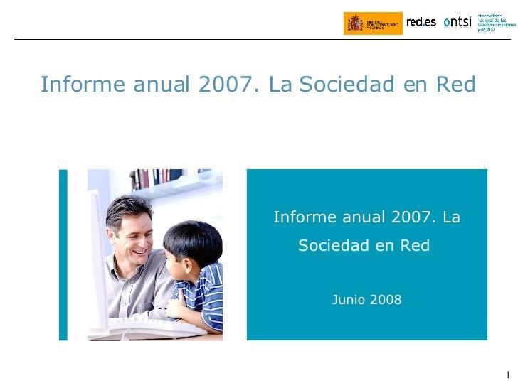 Febrero de 2008 Informe anual 2007. La Sociedad en Red Informe anual 2007. La Sociedad en Red  Junio 2008