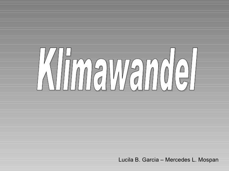 Klimawandel Lucila B. Garcia – Mercedes L. Mospan