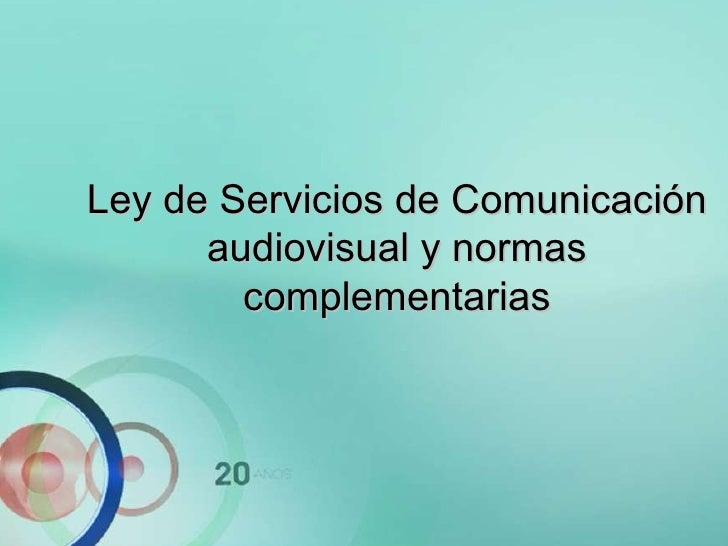 Ley de Servicios de Comunicación Audiovisual Ley 26.522 Ley de Servicios de Comunicación audiovisual y normas complementar...