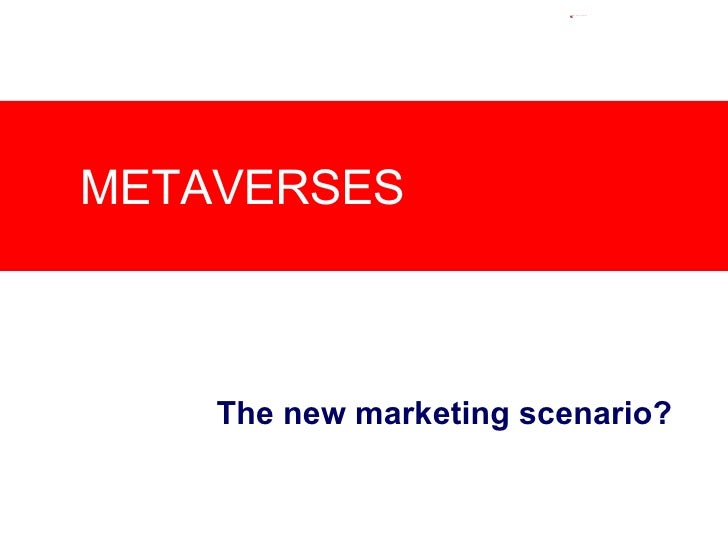The new marketing scenario?  METAVERSES